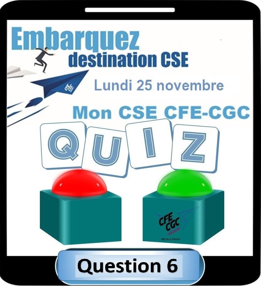 Jeu Mon CSE CFE-CGC : 6eme. et dernière question