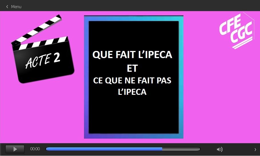 ACTE 2 : Que fait l'IPECA et ce que ne fait pas l'IPECA